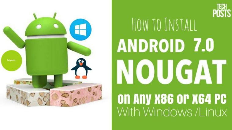 Install Android 7.0 Nougat on PC and Laptops with Windows, Linux