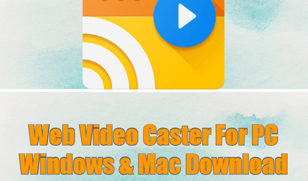 Web Video Caster For PC Windows & Mac Download