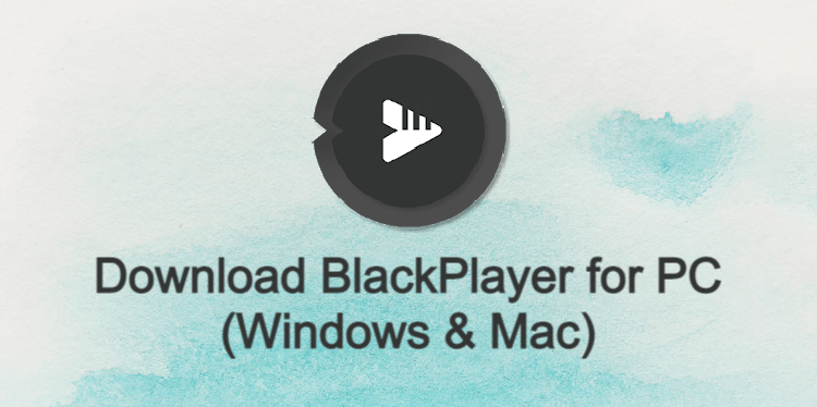 BlackPlayer for PC