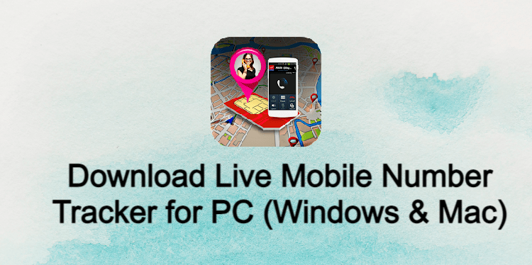 Live Mobile Number Tracker for PC