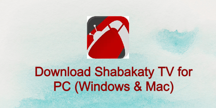 Shabakaty TV for PC