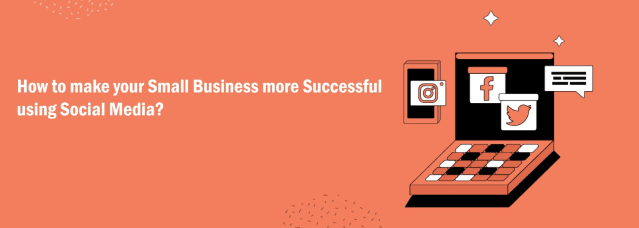 How to make your Small Business more Successful using Social Media?