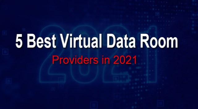 5 Best Virtual Data Room Providers in 2021