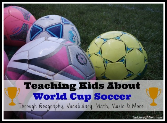 Teaching Kids About World Cup Soccer Through Geography, Vocabulary, Books, Music, Math & More