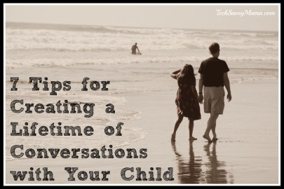 7 Tips for Creating a Lifetime of Conversations with Your Child