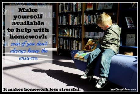 Make yourself available to help with homework even if you don't always know the answers.
