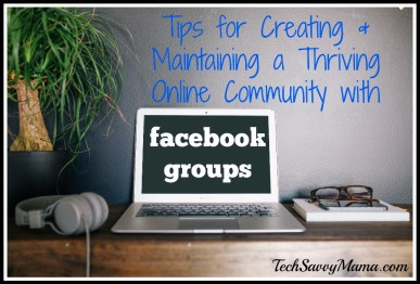 Tips for Creating & Maintaining a Thriving Online Community with Facebook Groups