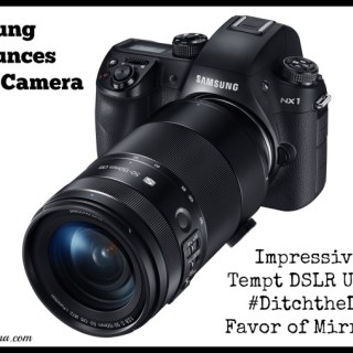 Samsung #NX1 Camera: Impressive Specs Tempt DSLR Users to #DitchtheDSLR in Favor of Mirrorless