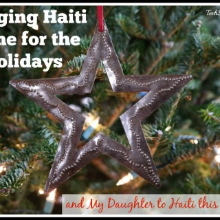 Bringing Haiti Home for the Holidays & My Daughter to Haiti in 2015