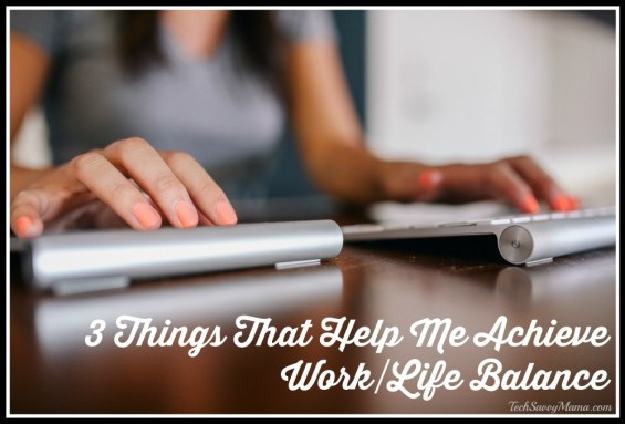 3 Steps That Help Me Achieve Work-Life Balance