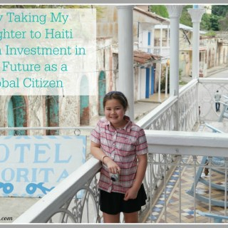Why Taking My Daughter to Haiti Was an Investment in Her Future as a Global Citizen