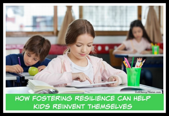 How Fostering Resilience Can Help Kids Reinvent Themselves — TechSavvyMama.com