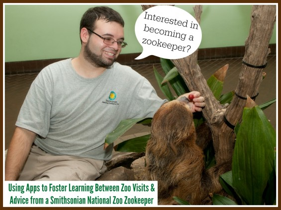 Interested in Becoming a Zookeeper? Using Apps to Foster Learning Between Zoo Visits & Advice from a Smithsonian National Zoo Zookeeper