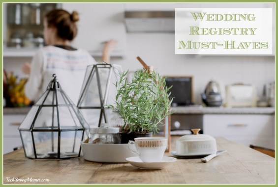 Wedding Registry Must-Haves. A list on TechSavvyMama.com