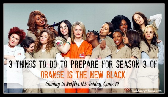 3 Things to Do to Prepare for a Season of Orange is the New Black — TechSavvyMama.com #StreamTeam