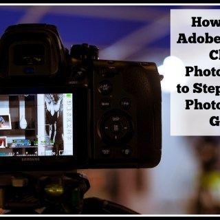 Using the Adobe Creative Cloud Photography Plan to Step Up Your Photography Game