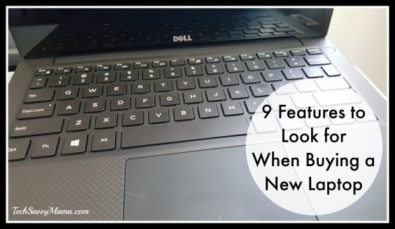 9 Features to Look for When Buying a New Laptop and more tips on TechSavvyMama.com