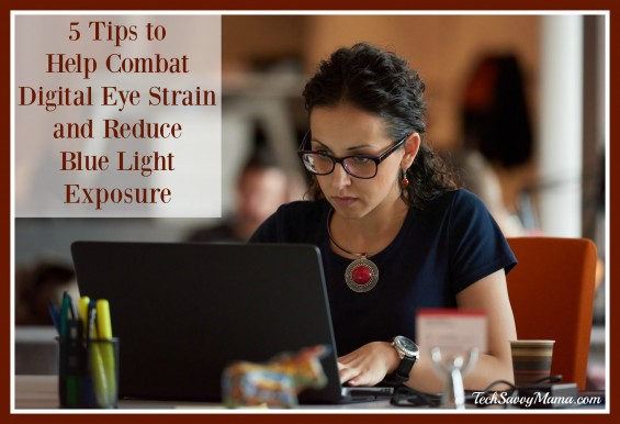 5 Tips to Help Combat Digital Eye Strain and Reduce Blue Light Exposure on TechSavvyMama.com