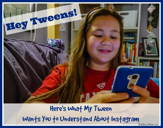 Hey Tweens! Here's What My Tween Want You to Understand About Instagram — TechSavvyMama.com