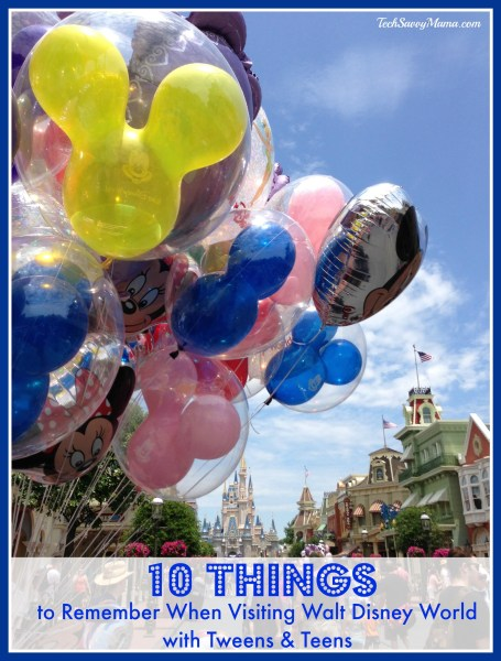 10 Things to Remember When Visiting Walt Disney World with Tweens and Teens on TechSavvyMama.com