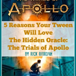 5 Reasons Your Tween Will Love Rick Riordan's The Trials of Apollo: The Hidden Oracle (w giveaway)
