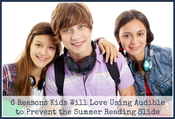 6 Reasons Kids Will Love Using Audible to Prevent the Summer Reading Slide on TechSavvyMama.com