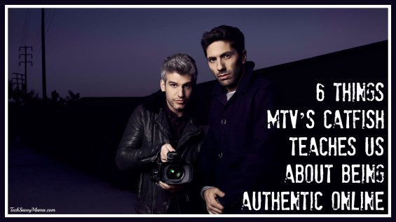 6 Things MTV's Catfish Teaches Us About Being Authentic Online on TechSavvyMama.com