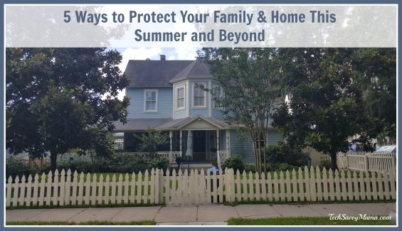 5 Ways to Protect Your Family & Home This Summer and Beyond on TechSavvyMama.com