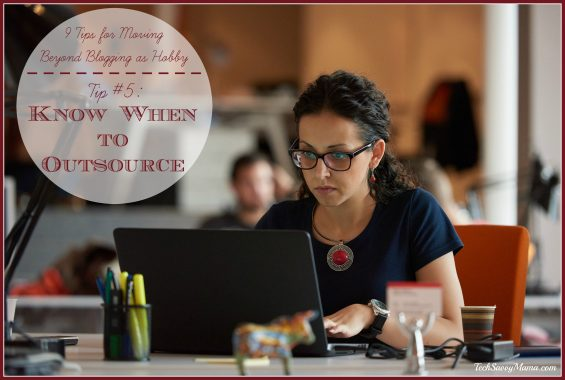 9 Tips for Moving Beyond Blog as Hobby- Know When to Outsource and more tips on TechSavvyMama.com