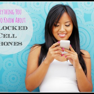 Everything You Need to Know About Unlocked Cell Phones
