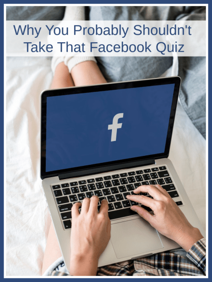 Why You Probably Shouldn't Take that Facebook Quiz
