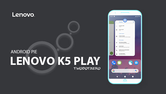 Descendant TwoDotZero Android 9.0 Pie for Lenovo K5 Play