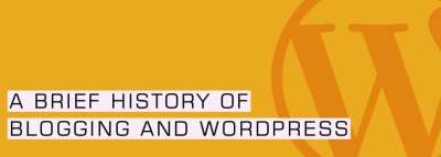A Brief History of Blogging and WordPress