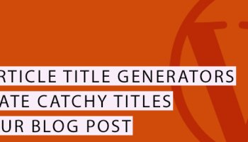 Blog Title Generator – A Free Tool to Generate Catchy Title for Your