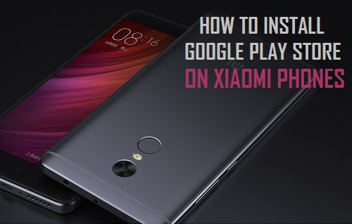 how to Install google play store, apps and services on Xiaomi android phones