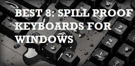 Top 8: Best Spill Proof Keyboards 2017 for Windows Reviewed