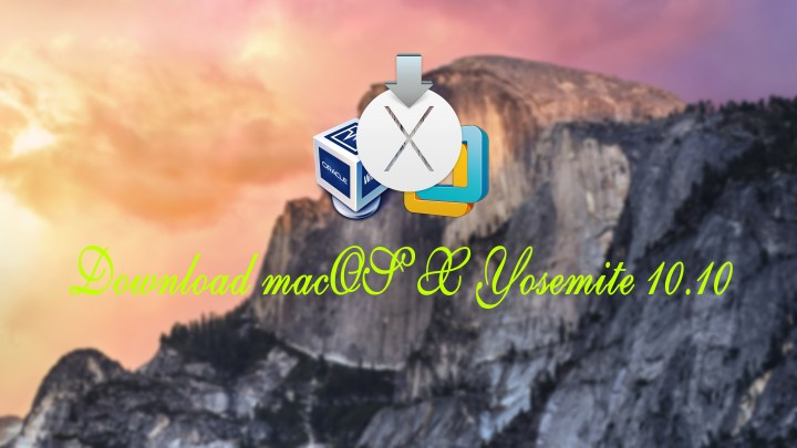 Download macOS X Yosemite 10.10