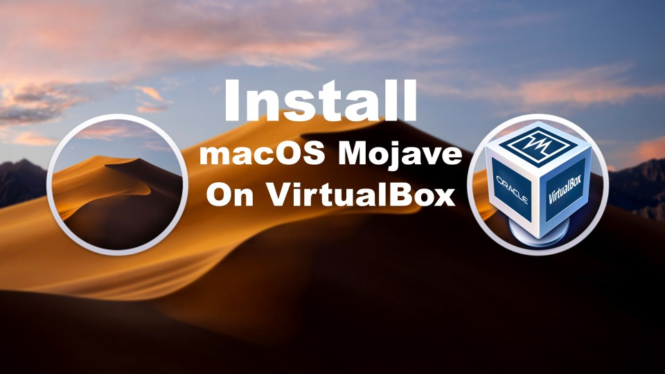 Fast Installation of macOS Mojave on VirtualBox on Windows PC