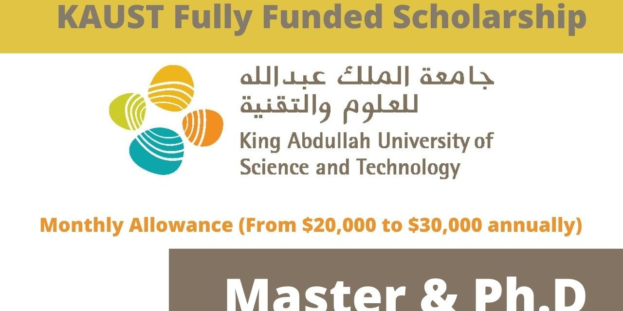 Fully Funded Scholarships King Abdullah University of Science and Technology, Saudi Arabia