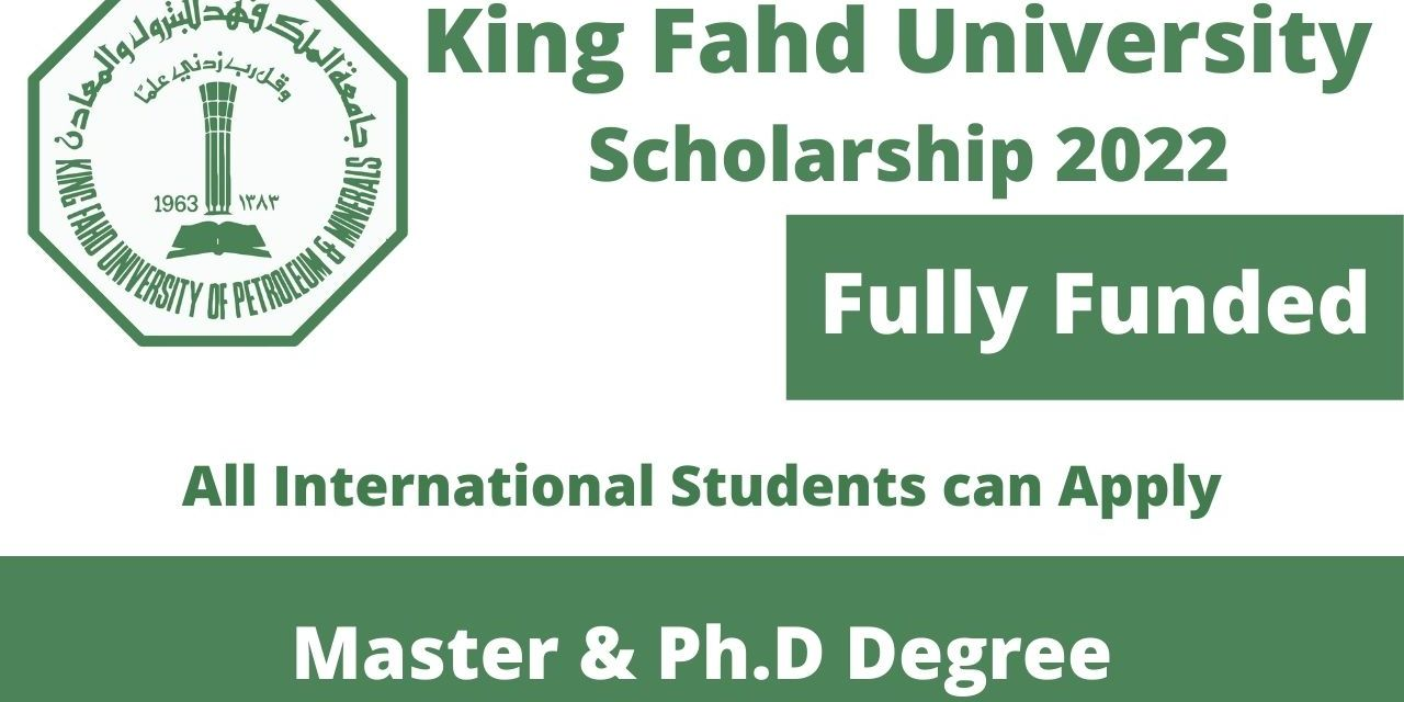 King Fahd University Scholarship 2022 in Saudi Arabia | Fully Funded