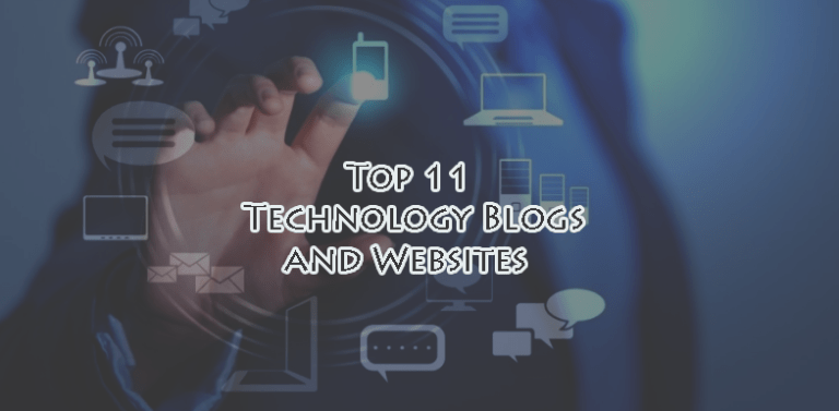 Top 11 Technology Blogs and Websites