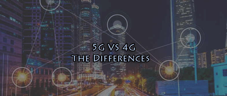 5G VS 4G – The Differences to Know about