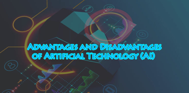 The Main Advantages and Disadvantages of Artificial Technology (AI)