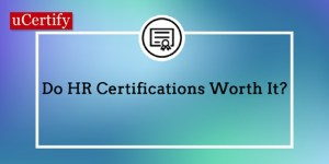 Do HR Certifications Worth It?