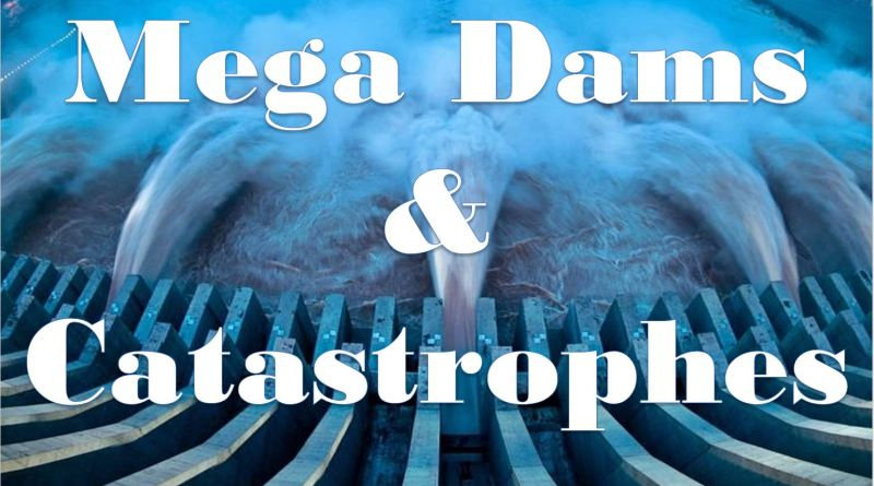 Mega Dams and Catastrophes