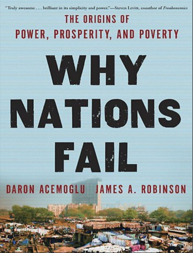 Why Nations Fail - The Origins of Power, Prosperity, and Poverty by Daron Acemoglu & James A. Robinson
