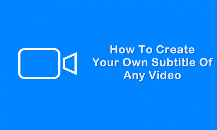 How To Create Your Own Subtitle Of Any Video