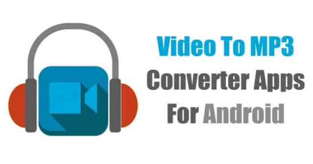 Top 5 Best Video To MP3 Converter Apps For Android 2019