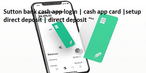 Sutton bank cash app login | cash app card |setup direct deposit |direct deposit