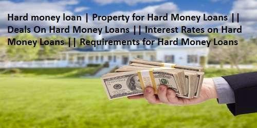 Hard money loan | Property for Hard Money Loans || Deals On Hard Money Loans || Interest Rates on Hard Money Loans || Requirements for Hard Money Loans